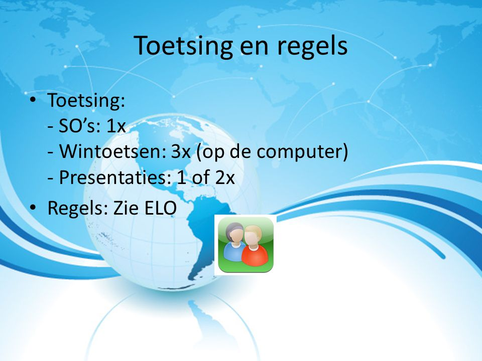 Toetsing en regels Toetsing: - SO's: 1x - Wintoetsen: 3x (op de computer) - Presentaties: 1 of 2x.
