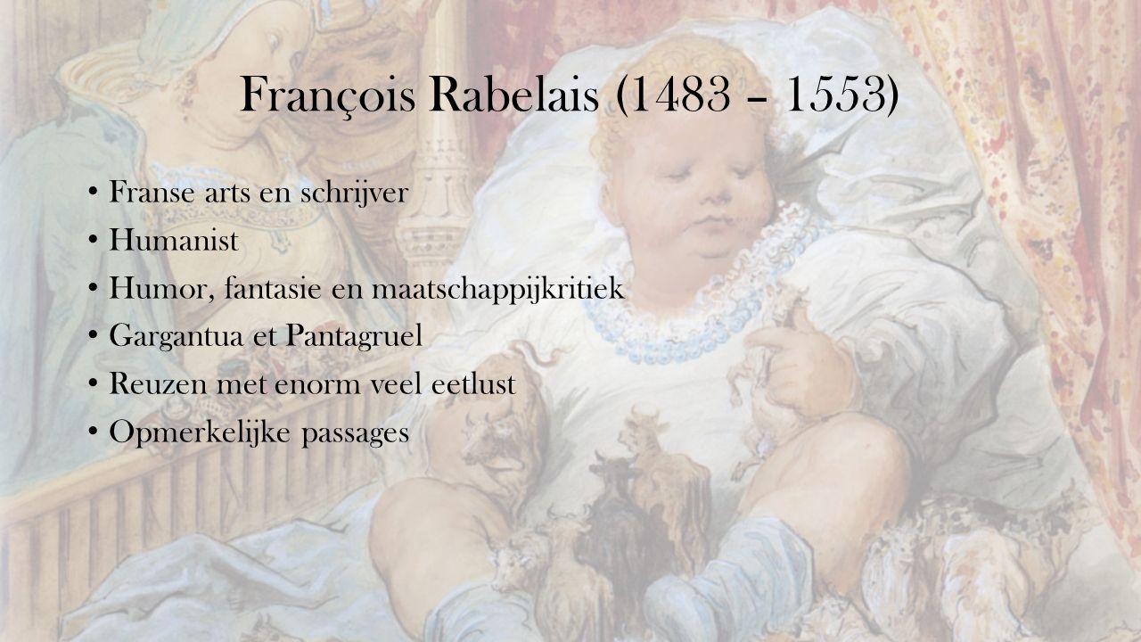François Rabelais (1483 – 1553) Franse arts en schrijver Humanist