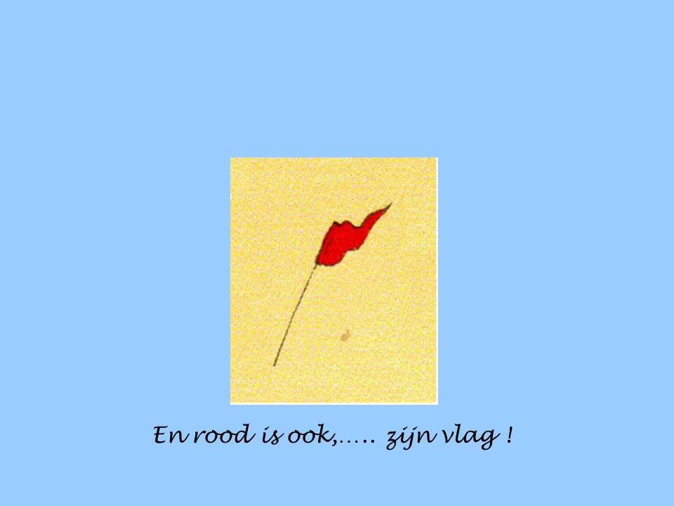 En rood is ook,….. zijn vlag !