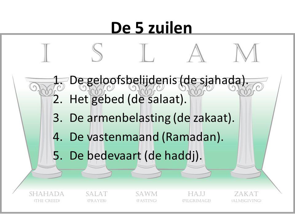 De 5 zuilen De geloofsbelijdenis (de sjahada). Het gebed (de salaat).