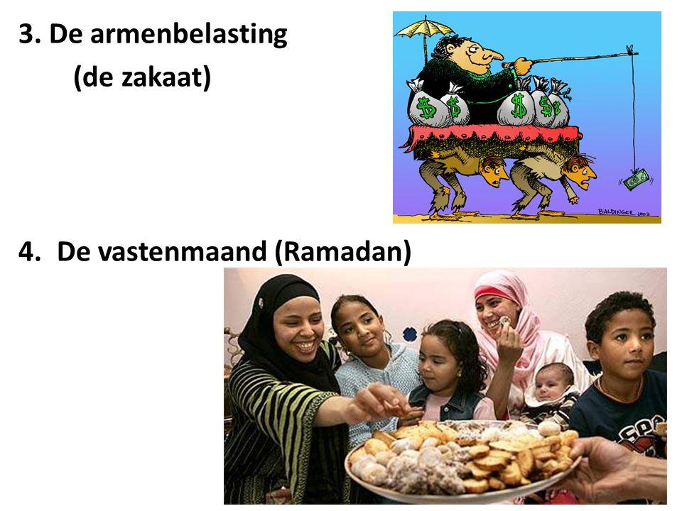 3. De armenbelasting (de zakaat) De vastenmaand (Ramadan)