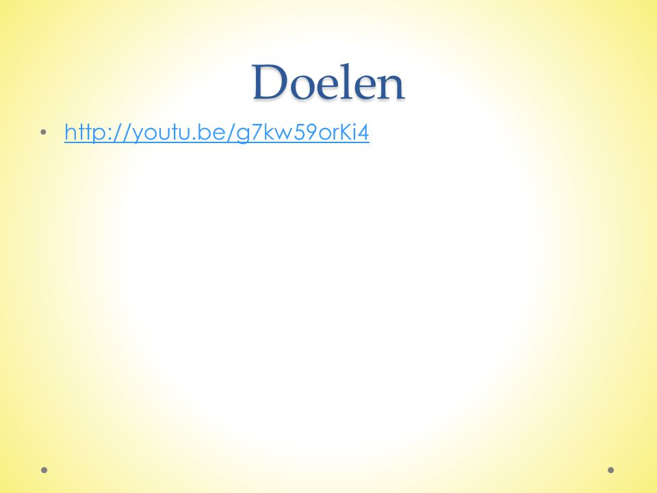 Doelen http://youtu.be/g7kw59orKi4