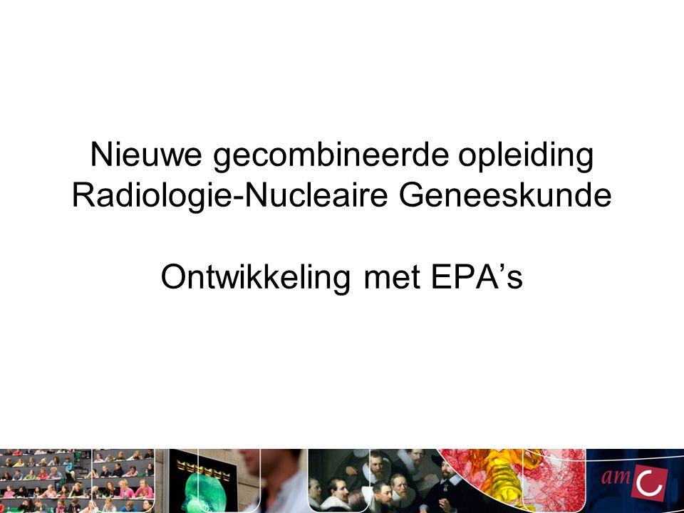 Nieuwe gecombineerde opleiding Radiologie-Nucleaire Geneeskunde Ontwikkeling met EPA's