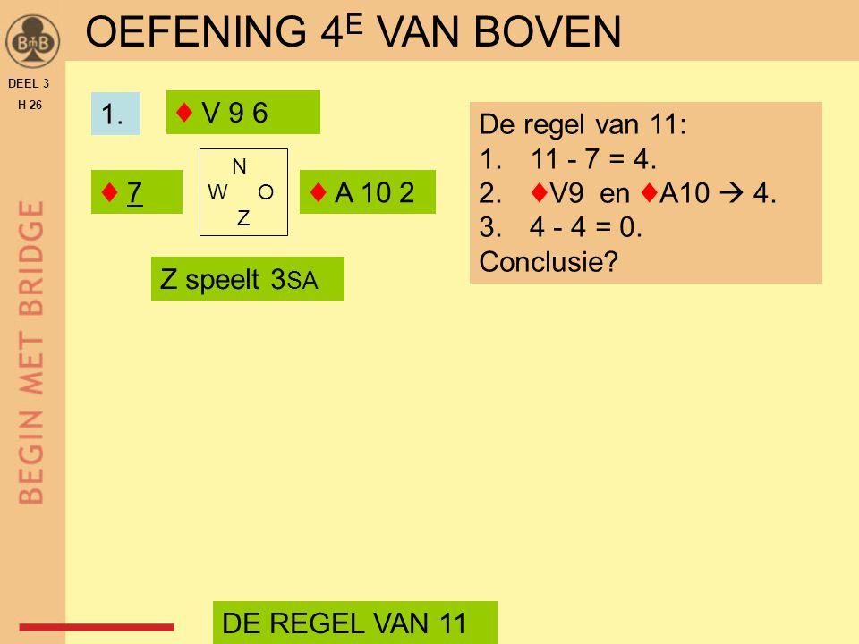 OEFENING 4E VAN BOVEN 1. ♦ V 9 6 De regel van 11: 11 - 7 = 4.
