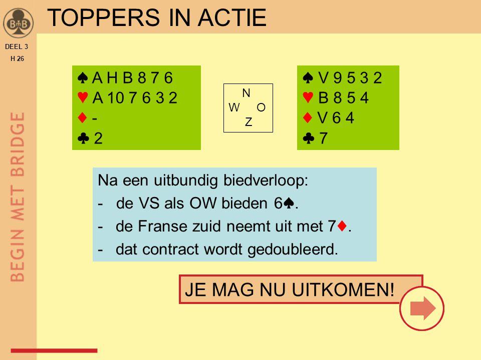 TOPPERS IN ACTIE TOPPERS IN ACTIE JE MAG NU UITKOMEN! ♠ A H B 8 7 6
