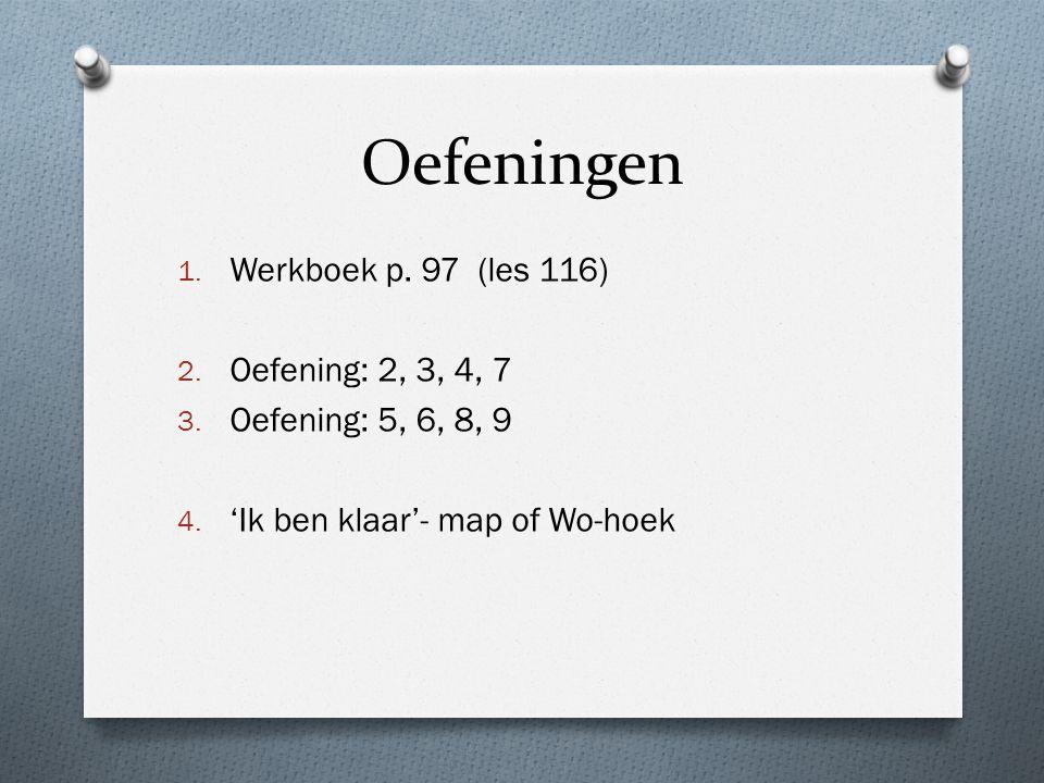 Oefeningen Werkboek p. 97 (les 116) Oefening: 2, 3, 4, 7