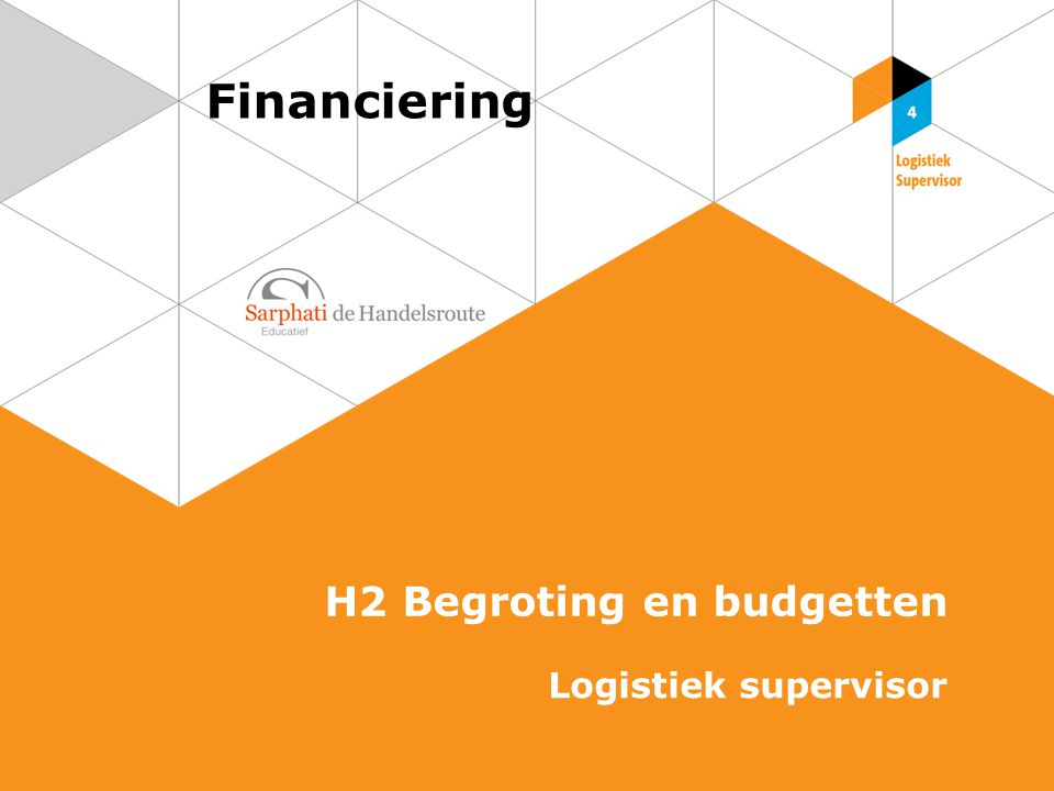 Financiering H2 Begroting en budgetten Logistiek supervisor