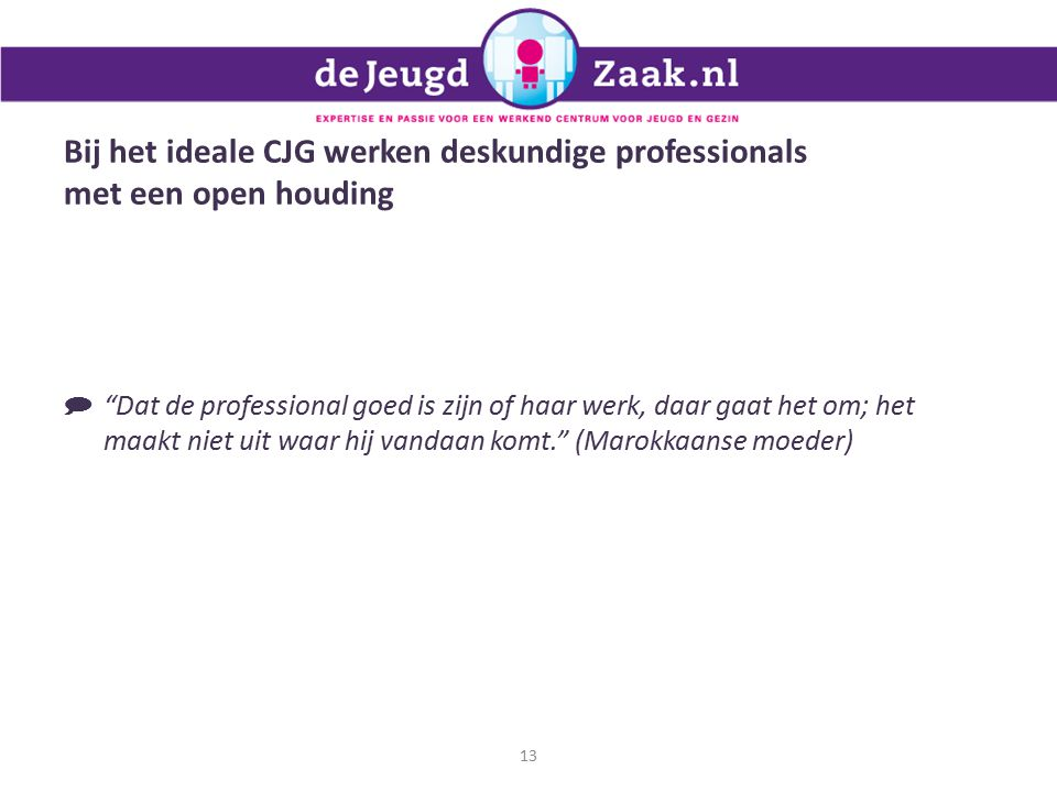 Bij het ideale CJG werken deskundige professionals met een open houding