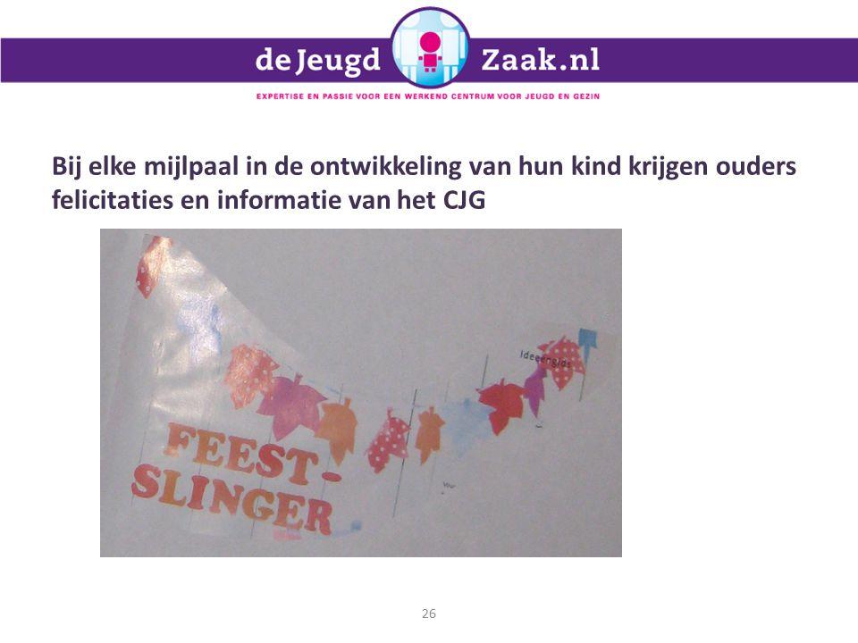 Bij elke mijlpaal in de ontwikkeling van hun kind krijgen ouders felicitaties en informatie van het CJG