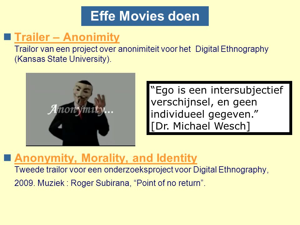 Effe Movies doen Trailer – Anonimity Trailor van een project over anonimiteit voor het Digital Ethnography (Kansas State University).