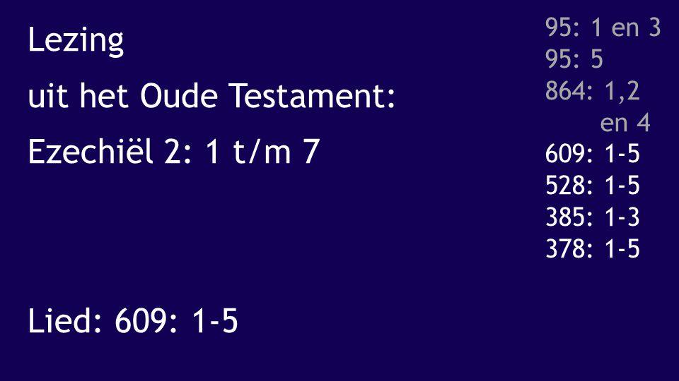 Lezing uit het Oude Testament: Ezechiël 2: 1 t/m 7 Lied: 609: 1-5