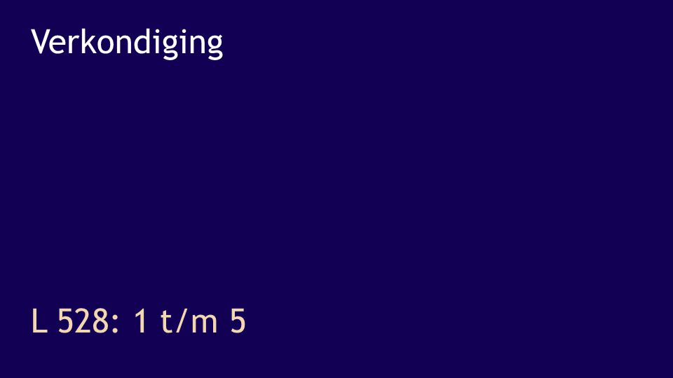Verkondiging L 528: 1 t/m 5