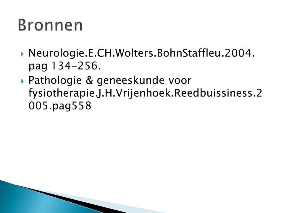 Bronnen Neurologie.E.CH.Wolters.BohnStaffleu.2004. pag 134-256.