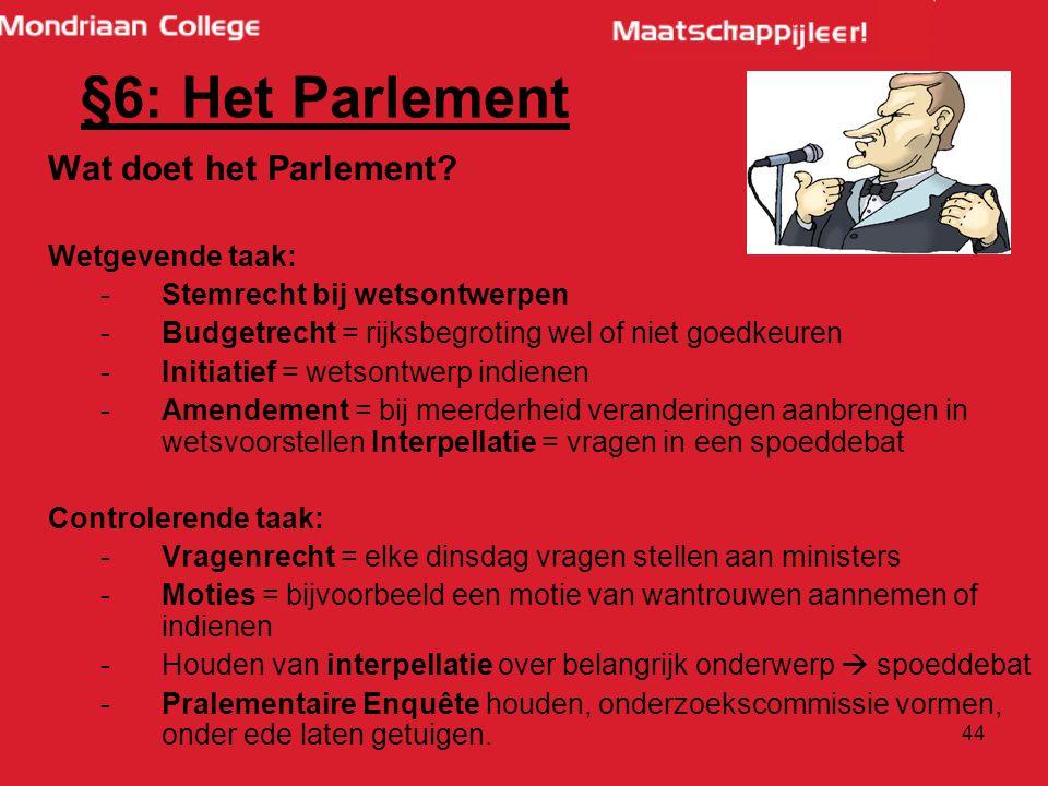 §6: Het Parlement Wat doet het Parlement Wetgevende taak: