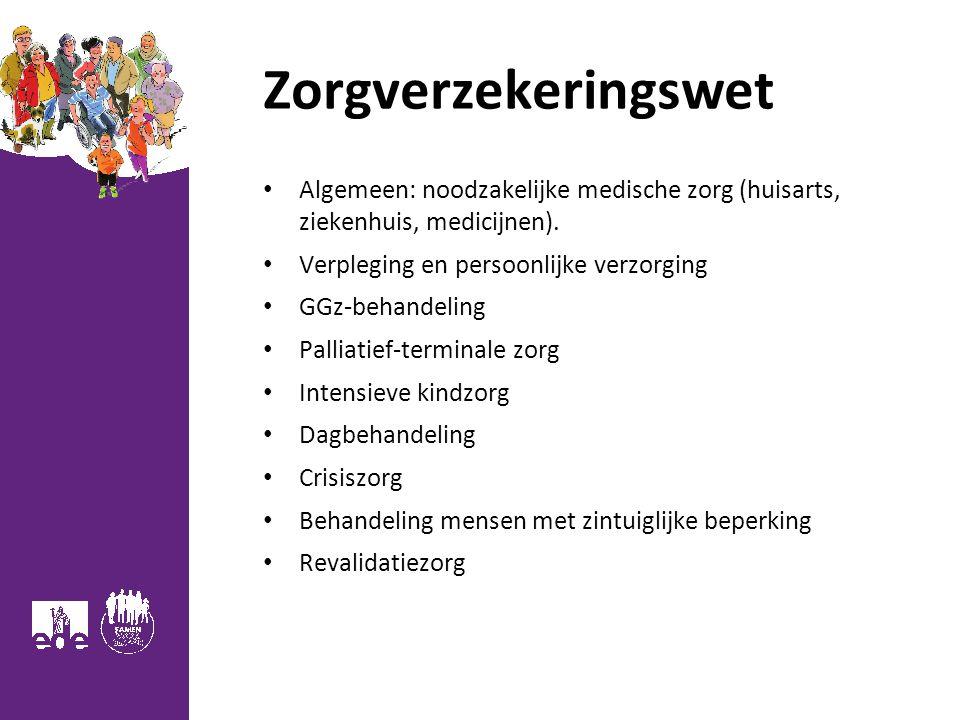 Zorgverzekeringswet Algemeen: noodzakelijke medische zorg (huisarts, ziekenhuis, medicijnen). Verpleging en persoonlijke verzorging.