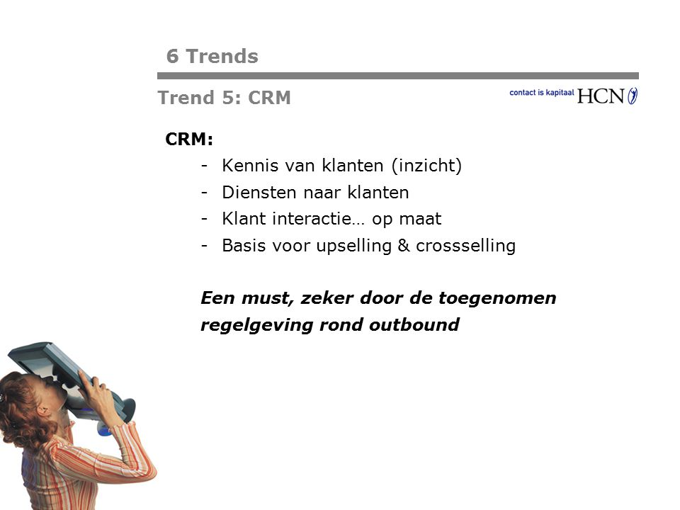 6 Trends Trend 5: CRM CRM: Kennis van klanten (inzicht)