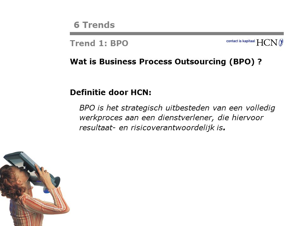 6 Trends Trend 1: BPO Wat is Business Process Outsourcing (BPO)