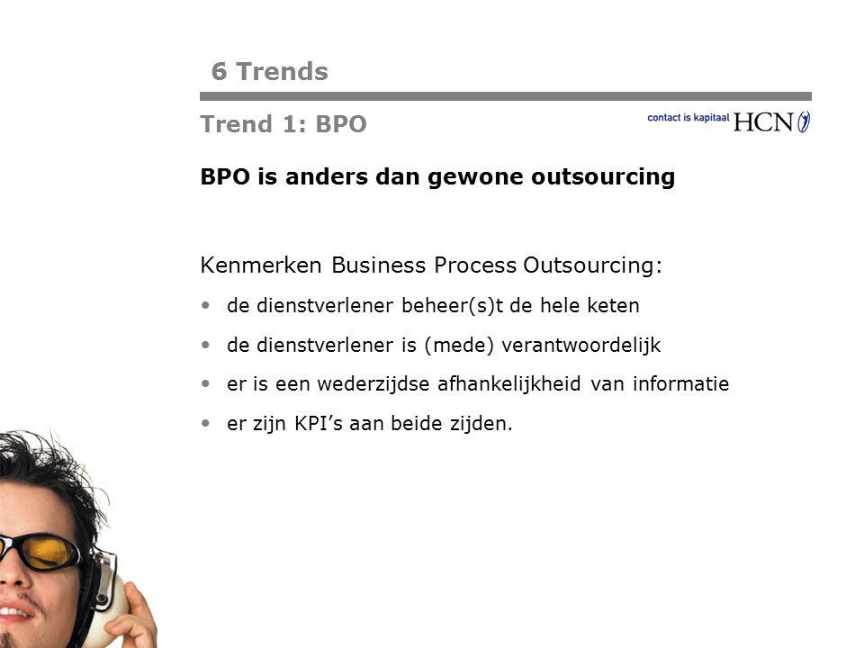6 Trends Trend 1: BPO BPO is anders dan gewone outsourcing