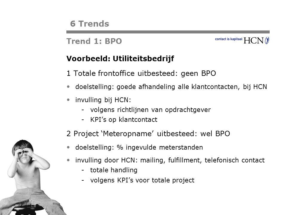 6 Trends Trend 1: BPO Voorbeeld: Utiliteitsbedrijf