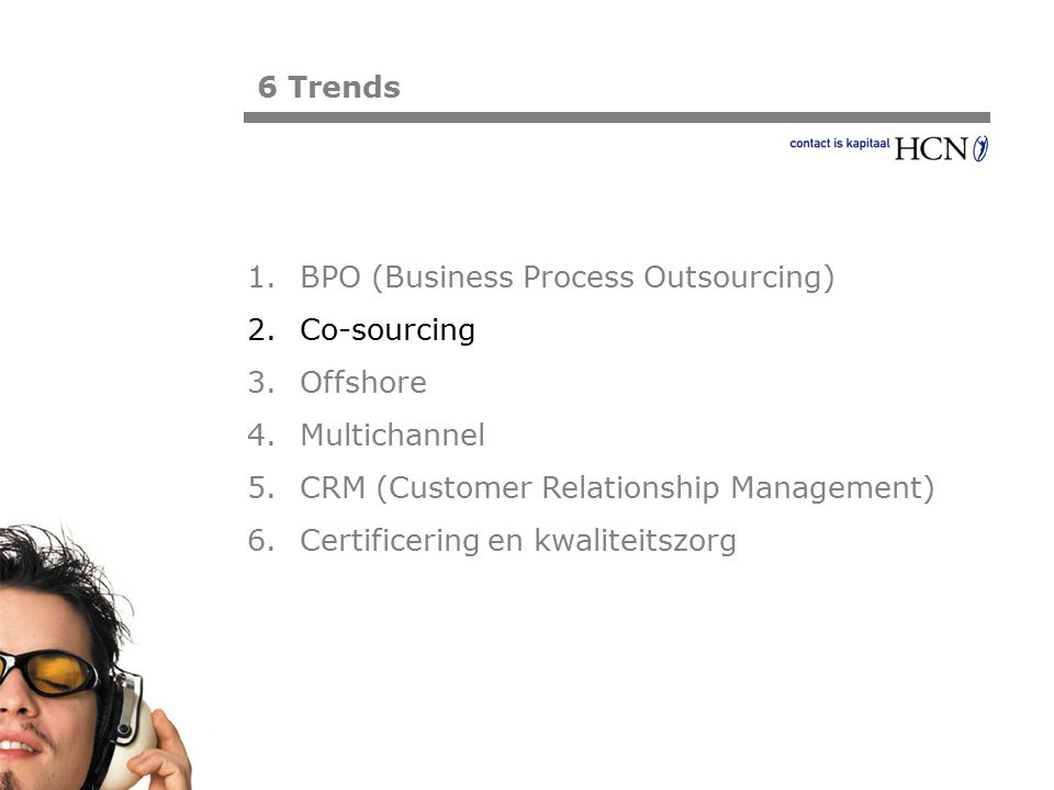 6 Trends BPO (Business Process Outsourcing) Co-sourcing. Offshore. Multichannel. CRM (Customer Relationship Management)