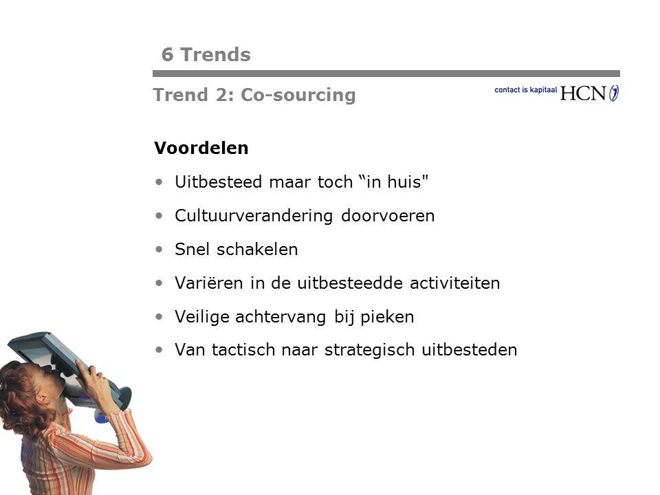 6 Trends Trend 2: Co-sourcing Voordelen Uitbesteed maar toch in huis