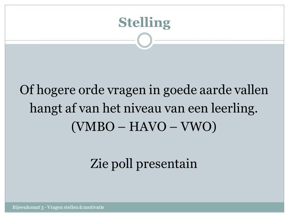Stelling Of hogere orde vragen in goede aarde vallen hangt af van het niveau van een leerling. (VMBO – HAVO – VWO) Zie poll presentain