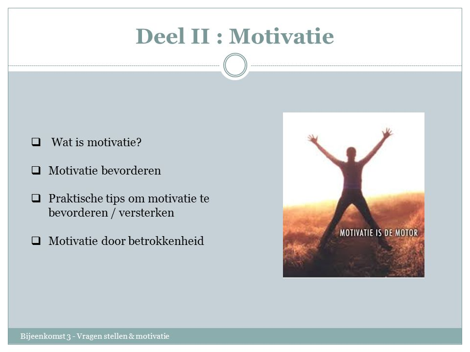 Deel II : Motivatie Wat is motivatie Motivatie bevorderen