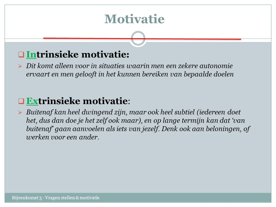 Motivatie Intrinsieke motivatie: Extrinsieke motivatie: