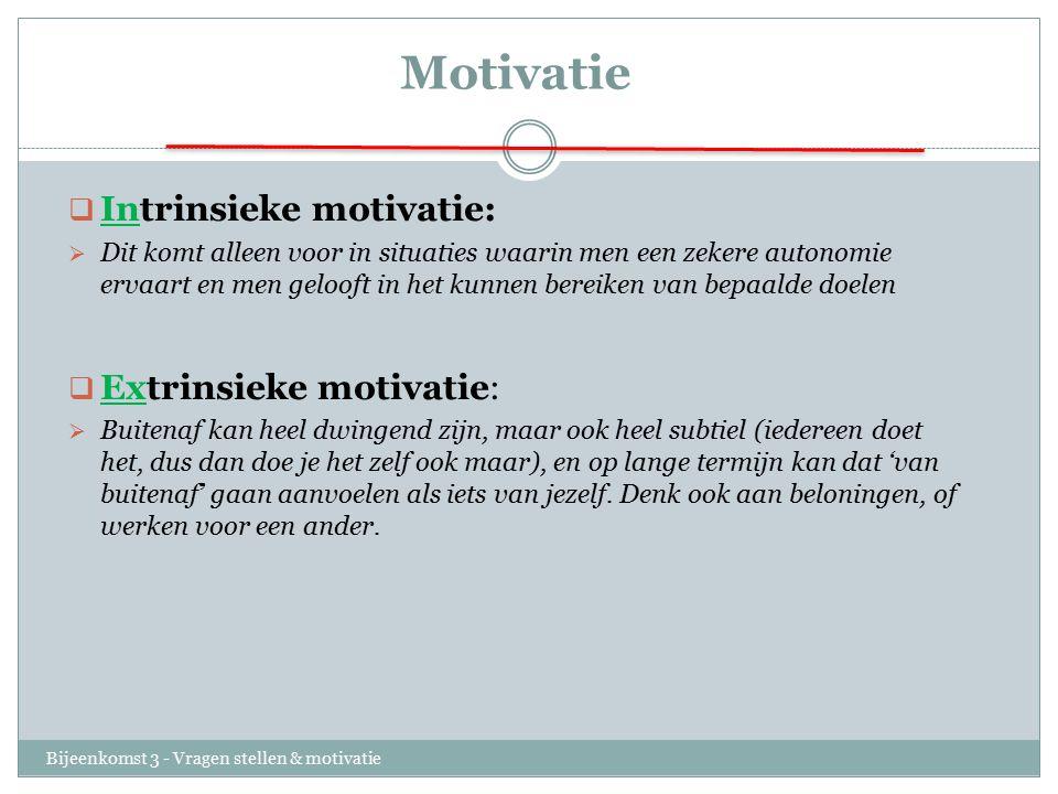 Motivatie Intrinsieke motivatie: Extrinsieke motivatie: