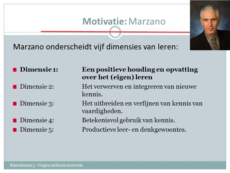 Motivatie: Marzano Marzano onderscheidt vijf dimensies van leren: