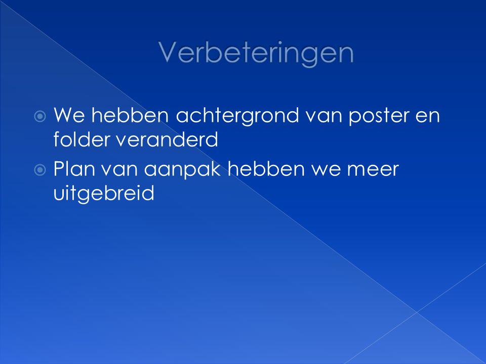 Verbeteringen We hebben achtergrond van poster en folder veranderd