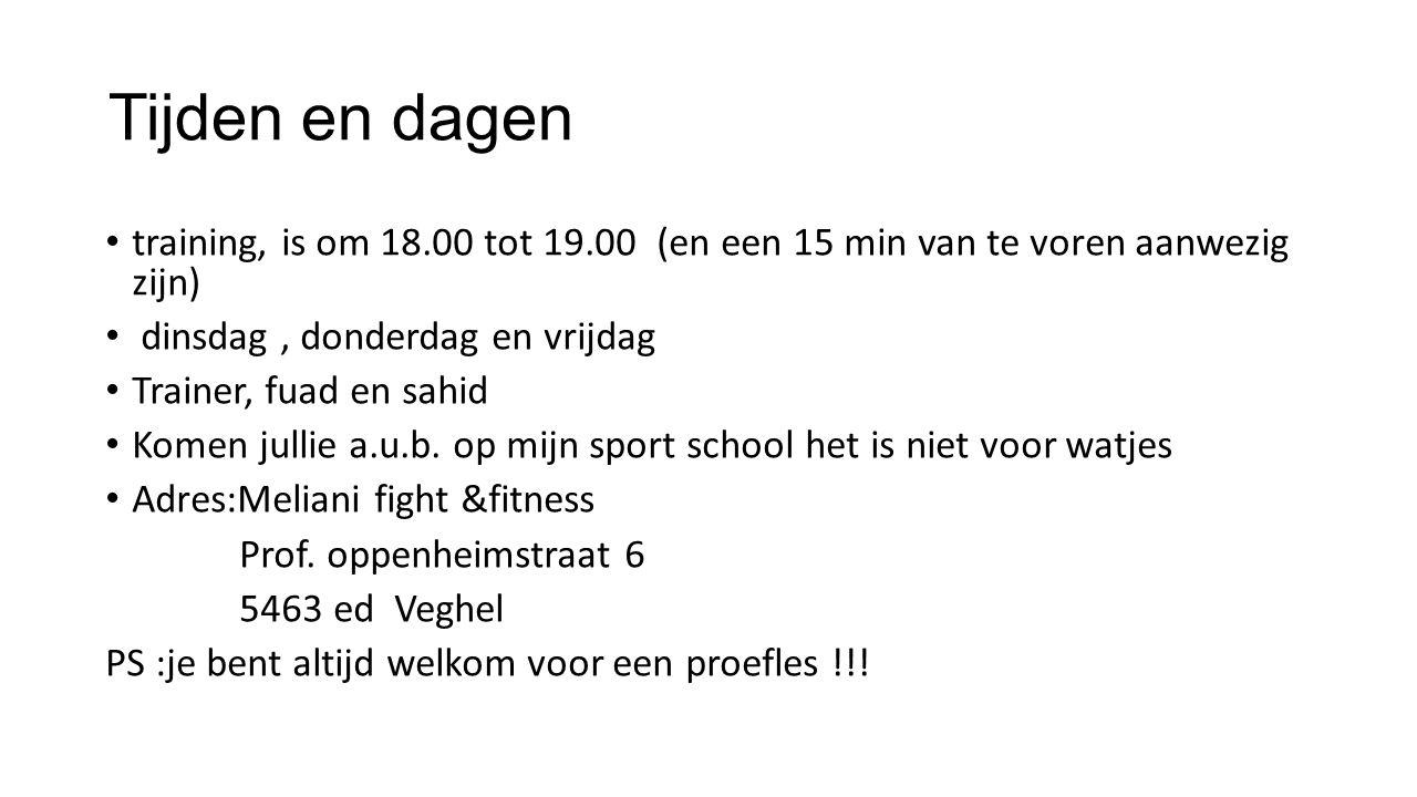 Tijden en dagen training, is om 18.00 tot 19.00 (en een 15 min van te voren aanwezig zijn) dinsdag , donderdag en vrijdag.