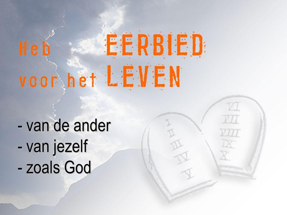 Heb EERBIED voor het LEVEN - van de ander - van jezelf - zoals God