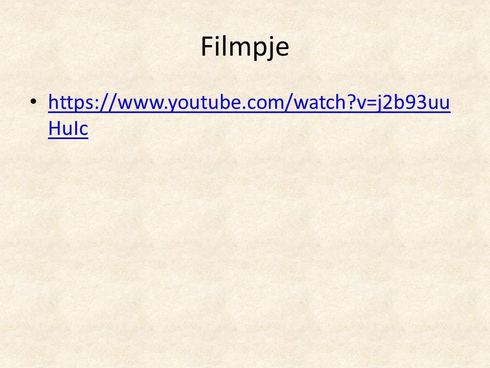 Filmpje https://www.youtube.com/watch v=j2b93uuHuIc