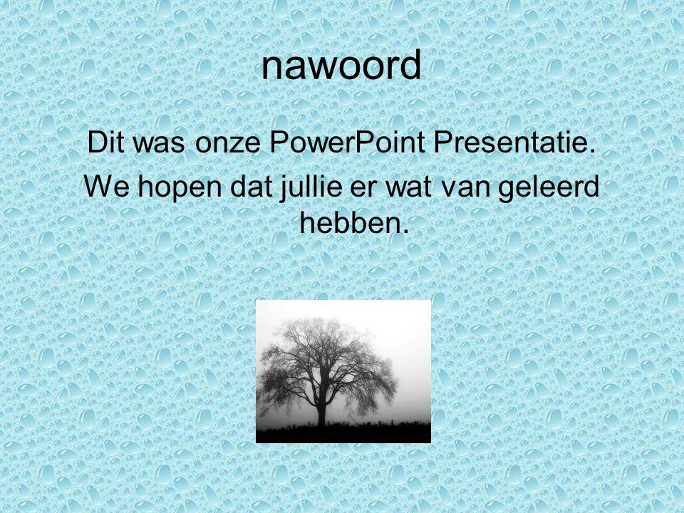 nawoord Dit was onze PowerPoint Presentatie.