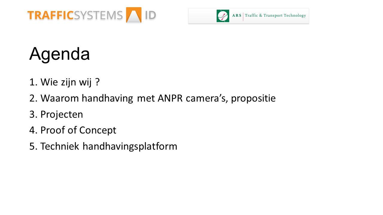 Agenda 1. Wie zijn wij 2. Waarom handhaving met ANPR camera's, propositie. 3. Projecten. 4. Proof of Concept.