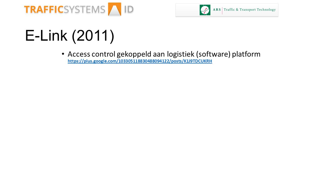 E-Link (2011) Access control gekoppeld aan logistiek (software) platform https://plus.google.com/103305118830488094122/posts/K1J9TDCUKRH.