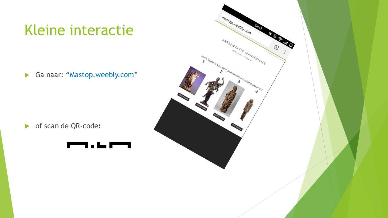 Kleine interactie Ga naar: Mastop.weebly.com of scan de QR-code: