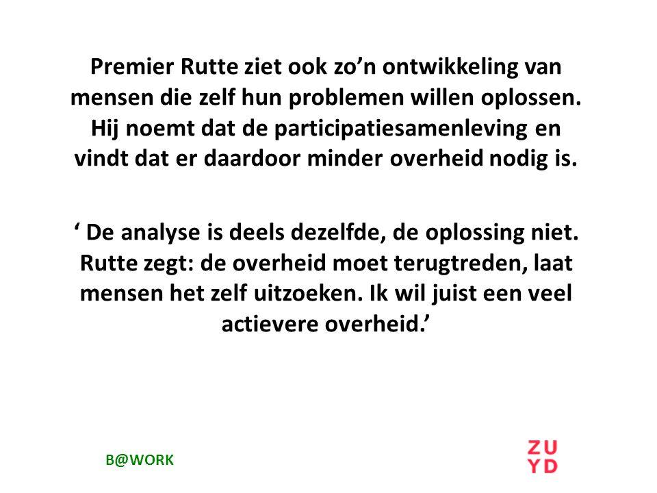 Premier Rutte ziet ook zo'n ontwikkeling van mensen die zelf hun problemen willen oplossen. Hij noemt dat de participatiesamenleving en vindt dat er daardoor minder overheid nodig is.