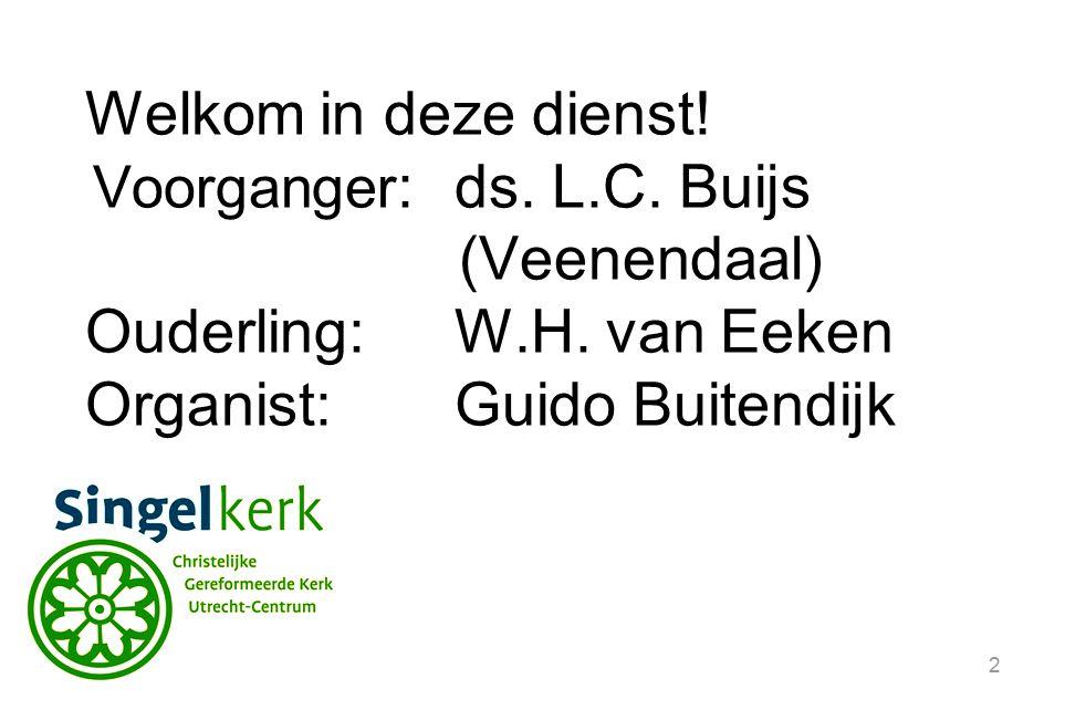 Ouderling: W.H. van Eeken Organist: Guido Buitendijk