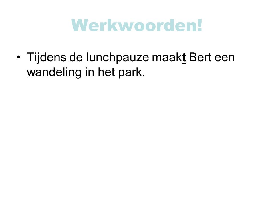 Werkwoorden! Tijdens de lunchpauze maakt Bert een wandeling in het park.