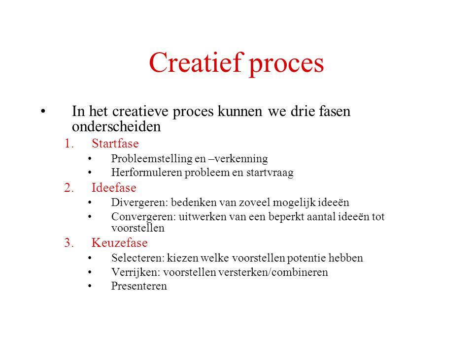 Creatief proces In het creatieve proces kunnen we drie fasen onderscheiden. Startfase. Probleemstelling en –verkenning.