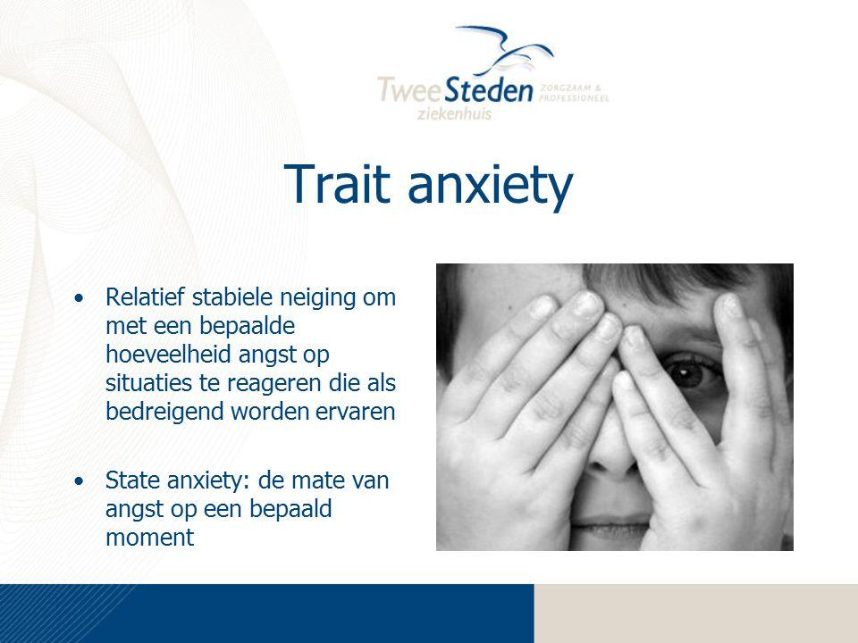 Trait anxiety Relatief stabiele neiging om met een bepaalde hoeveelheid angst op situaties te reageren die als bedreigend worden ervaren.