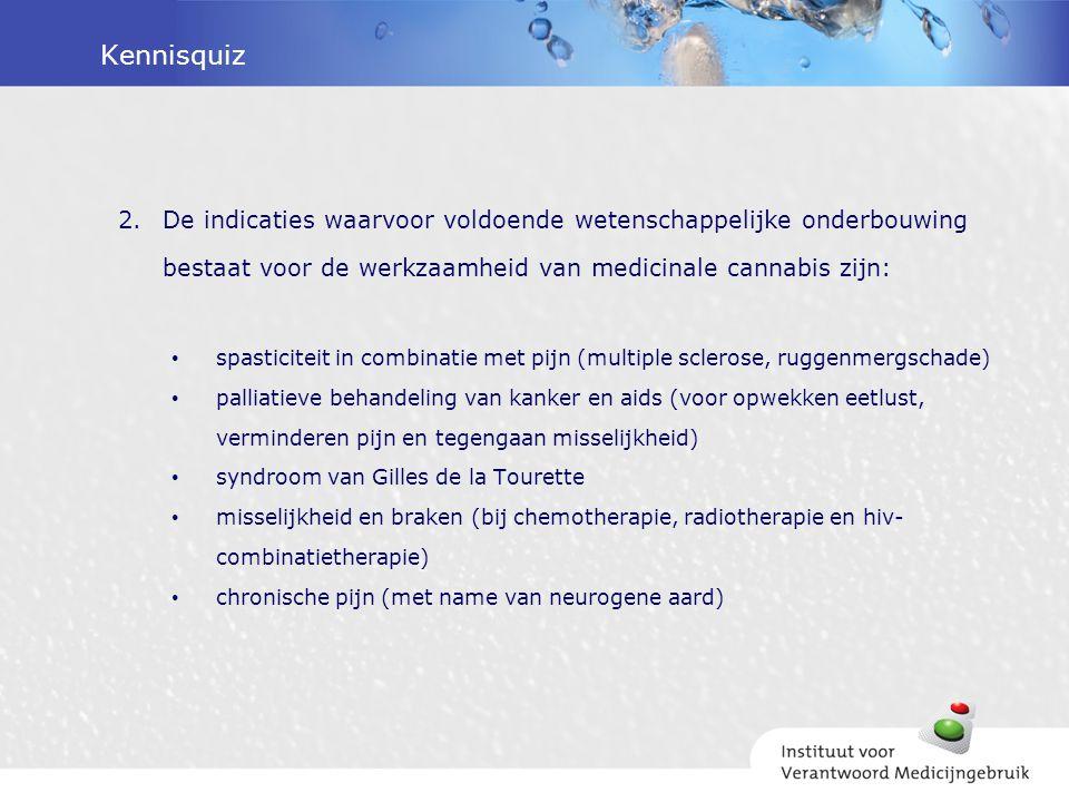 Kennisquiz De indicaties waarvoor voldoende wetenschappelijke onderbouwing bestaat voor de werkzaamheid van medicinale cannabis zijn: