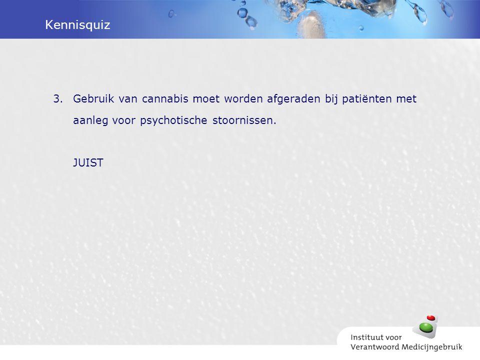Kennisquiz Gebruik van cannabis moet worden afgeraden bij patiënten met aanleg voor psychotische stoornissen.