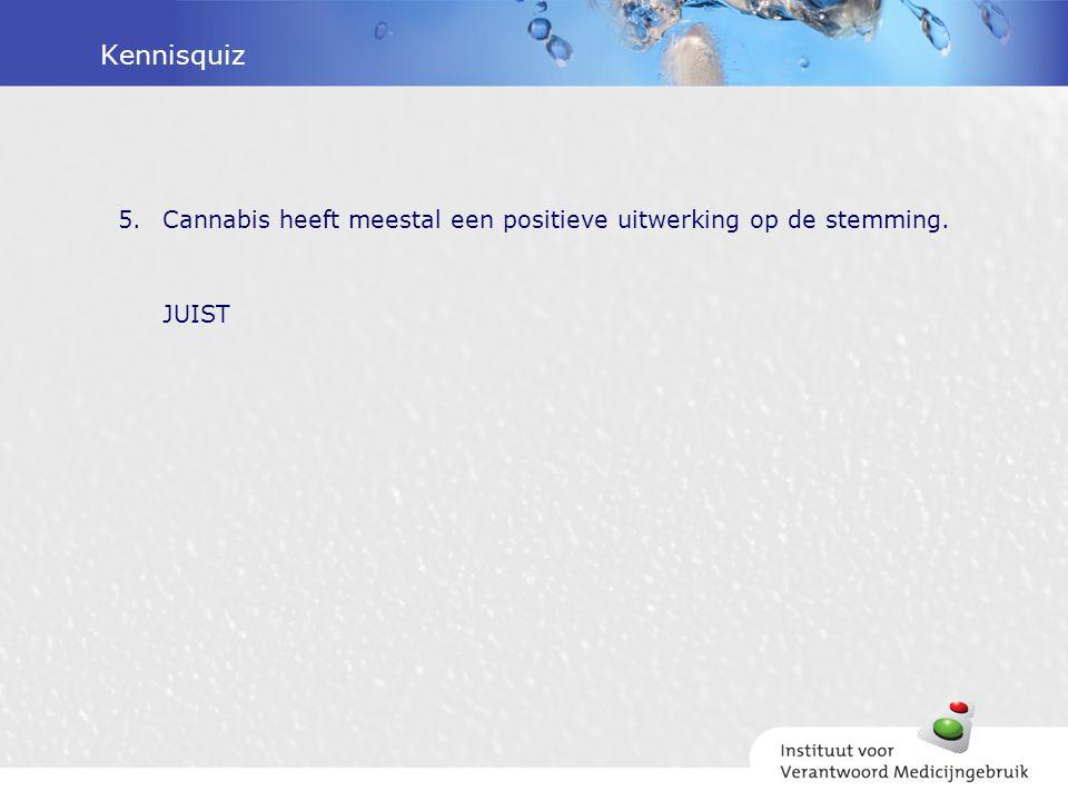 Kennisquiz Cannabis heeft meestal een positieve uitwerking op de stemming. JUIST. JUIST.