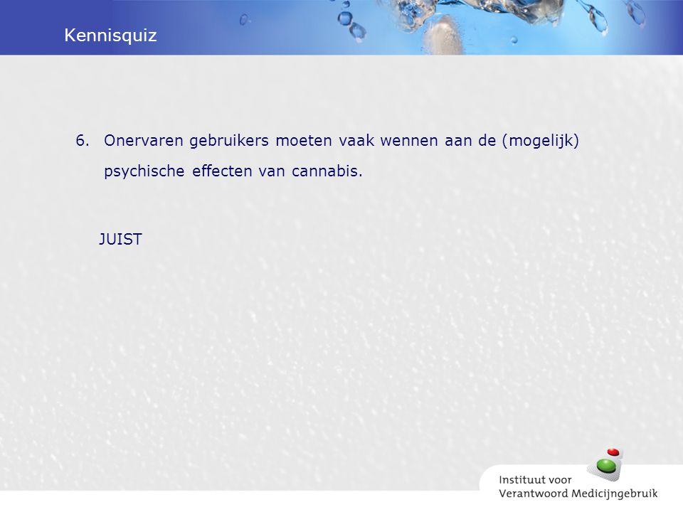Kennisquiz Onervaren gebruikers moeten vaak wennen aan de (mogelijk) psychische effecten van cannabis.