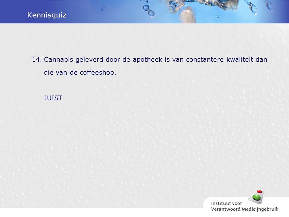 Kennisquiz Cannabis geleverd door de apotheek is van constantere kwaliteit dan die van de coffeeshop.