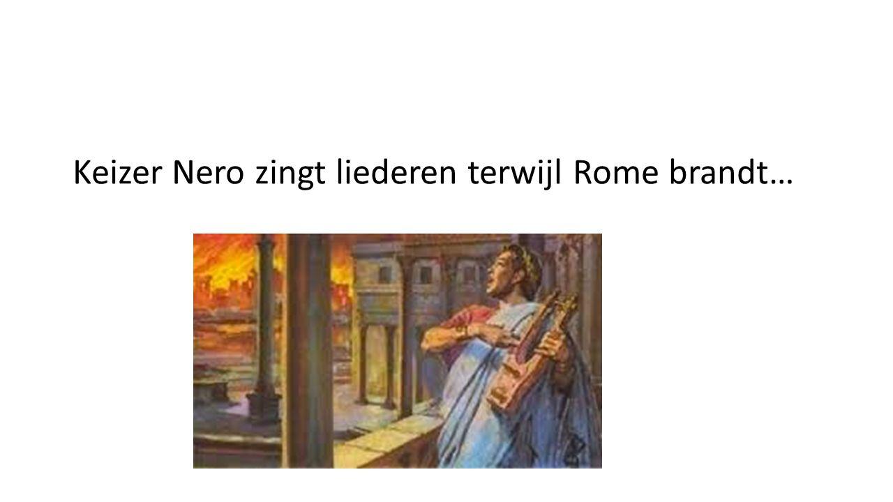 Keizer Nero zingt liederen terwijl Rome brandt…
