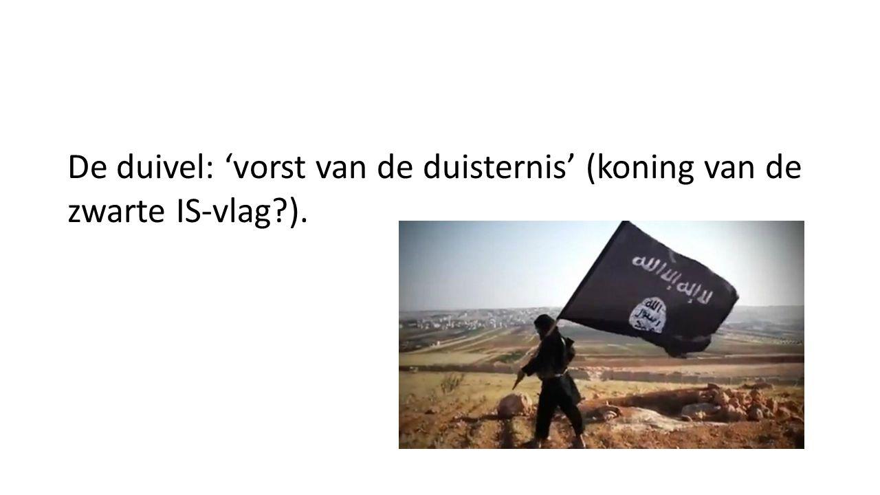 De duivel: 'vorst van de duisternis' (koning van de zwarte IS-vlag ).